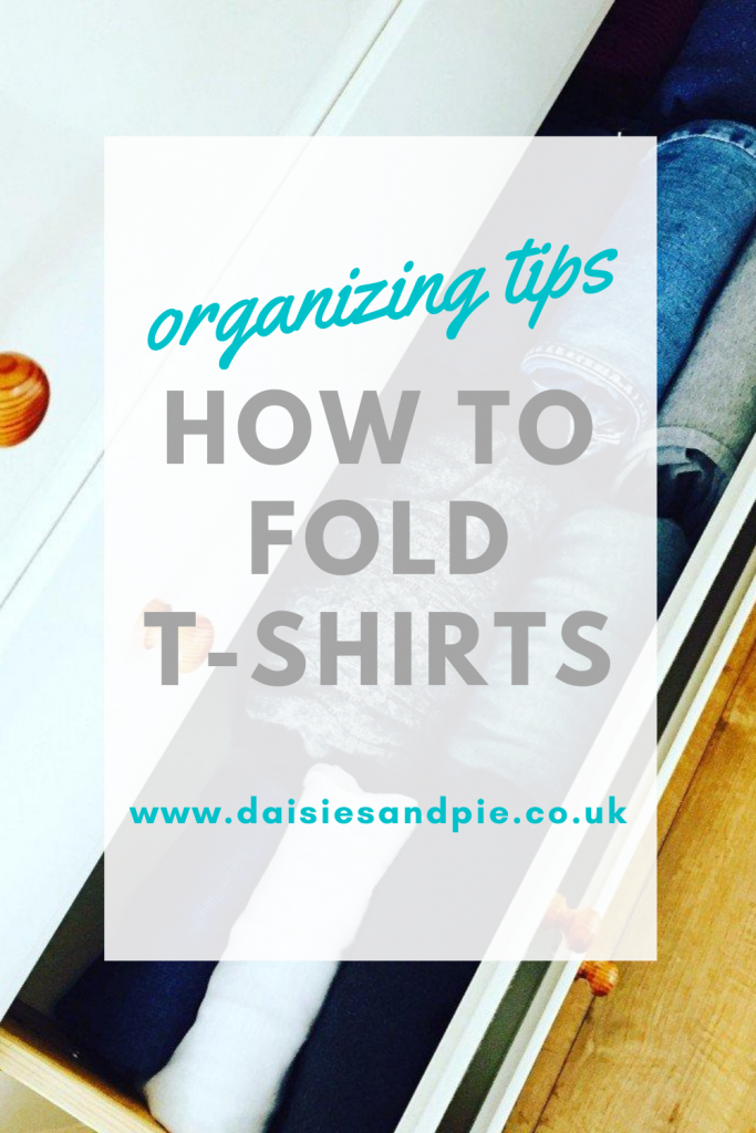 "t shirts neatly folded in a drawer. Text overlay""organizing tips - how to fold t shirts www.daisiesandpie.co.uk"""