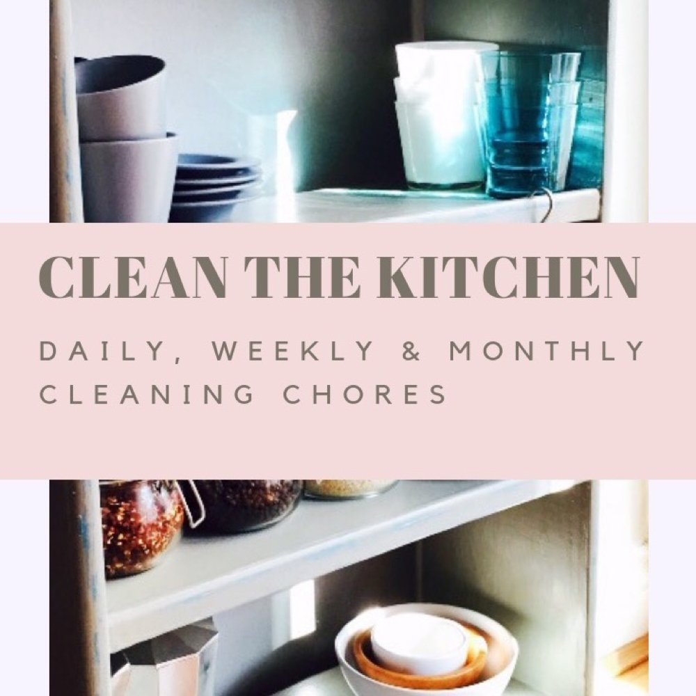 """kitchen cupboard neatly stacked with cups and crockery. Text overlay saying """"clean the kitchen daily, weekly and monthly cleaning chores"""""""