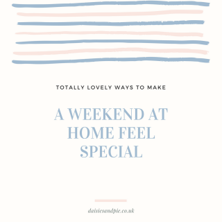 Totally lovely ways to make a weekend at home feel special, feel good inspiration, family lifestyle tips