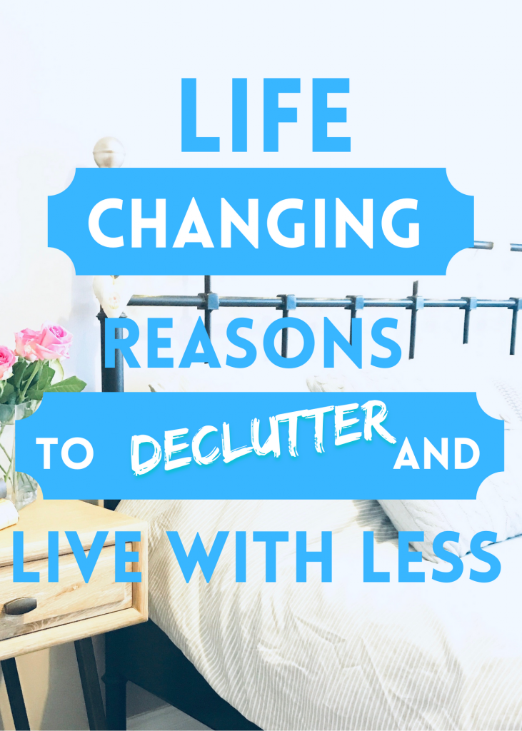 """tidy bedroom with pale grey bedding on bed and vase of pink roses. Text overlay reads """"life changing reasons to declutter and live with less"""""""