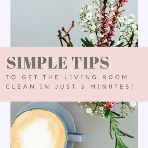 "grey table with cup of coffee in dusky blue cup with saucer, jam jar of herbs and wild flowers. Text overlay saying ""simple tips to get the living room clean in just 5 minutes"""