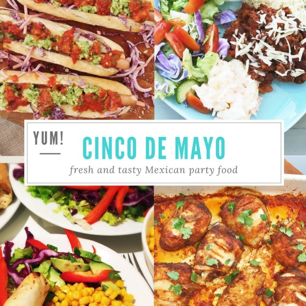 """image showing Mexican hotdogs, mild chilli con carne, baked chicken chimichangas, baked chicken thighs - Text overlay saying """"YUM! Cinco De Mayo fresh and tasty Mexican party food"""""""