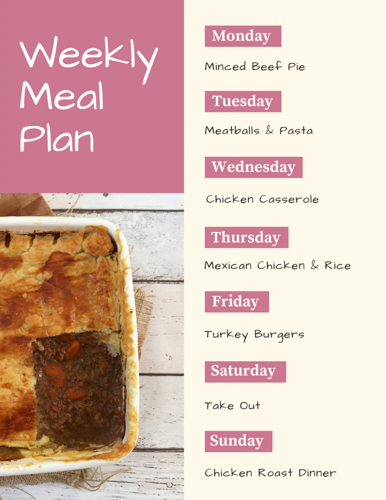 weekly meal plan - Monday - minced beef pie, Tuesday - meatballs and pasta, Wednesday - chicken casserole, Thursday - Mexican chicken and rice, Friday - turkey burgers, Saturday - take out, Sunday - chicken roast dinner