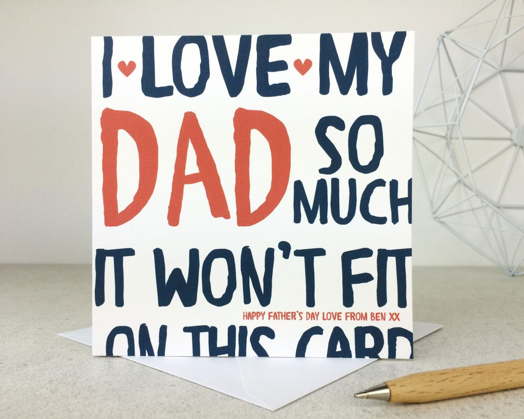 "Father's Day card with ""I love my dad so much it won't fit on this card"" written on"
