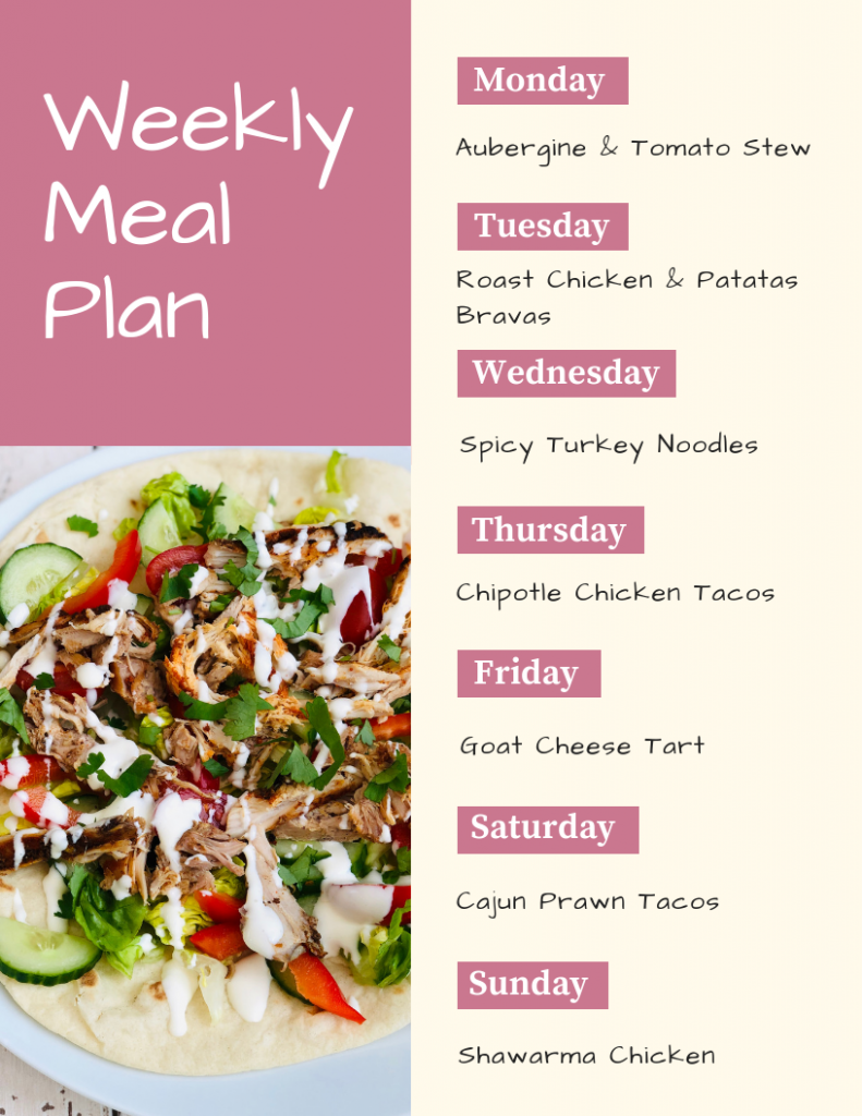 Weekly Meal Plan - Monday - aubergine and tomato stew, Tuesday - roast chicken, pastas braves and salad, Wednesday - spicy turkey noodles, Thursday - chipotle chicken tacos, Friday - goat cheese tart, Saturday - Cajun Prawn Tacos, Sunday - shawarma chicken