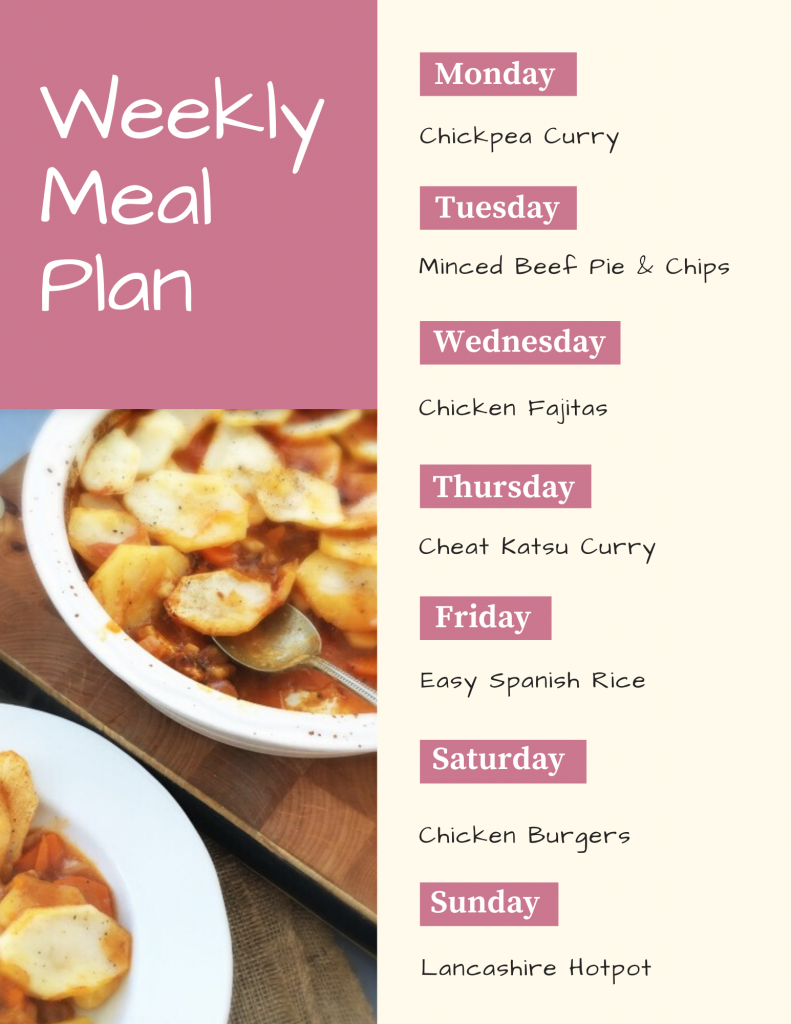 weekly meal plan - Monday - chickpea curry, Tuesday - minced beef pie and chips, Wednesday - chicken fajitas, Thursday - cheat katsu curry, Friday - easy spanish rice, Saturday - chicken burgers, Sunday - Lancashire hotpot
