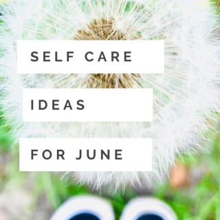 "edges of shoes stood by a dandelion one o'clock - Text ""self care ideas for June"""